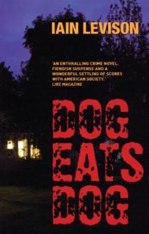 Dog Eats Dog - Iain Levison