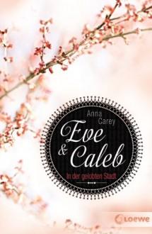 Eve & Caleb: In der gelobten Stadt - Anna Carey, Claudia Max