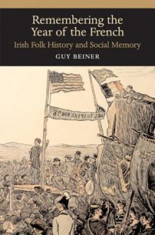 Remembering the Year of the French: Irish Folk History and Social Memory - Guy Beiner