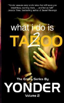 What I Do Is Taboo 2 - Yonder