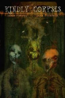 Kindly Corpses - Zoran Penevski,Ivica Stevanović