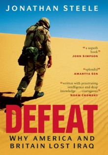 Defeat: Why America and Britain Lost Iraq - Jonathan Steele