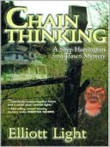 Chain Thinking: A Shep Harrington Smalltown Mystery - Elliott Light