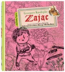 """Zając. Książka inspirowana rysunkiem Albrechta Dürera """"Młody zając"""" - Grzegorz Kasdepke, Ola Cieślak"""