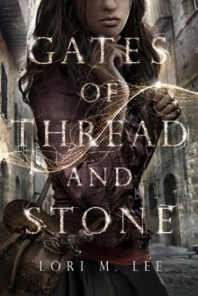 Gates of Thread and Stone - Lori M. Lee