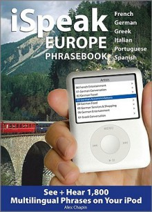 iSpeak Europe Phrasebook: See + Hear 1,800 Travel Phrases on Your iPod - Alex Chapin