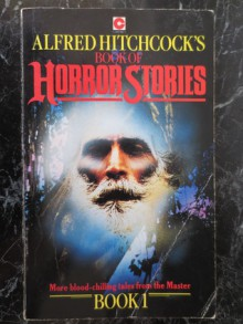 Alfred Hitchcock's Book of Horror Stories Book 1 - Alfred Hitchcock, Eleanor Sullivan, Hillary Waugh, Charles Boeckman, Donald Olson, William P. McGivern, Ross Brown, Nedra Tyre, Lawrence Treat, Frank Sisk, John Lutz, Theodore Mathieson, Helen Kasson, Patrick O'Keefe