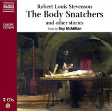 The Body Snatchers and Other Stories - Robert Louis Stevenson