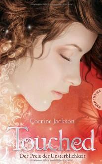 Der Preis der Unsterblichkeit (Touched, #1) - Corrine Jackson, Heidi Lichtblau