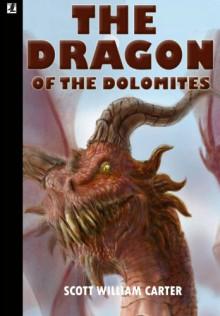 The Dragon of the Dolomites - Scott William Carter