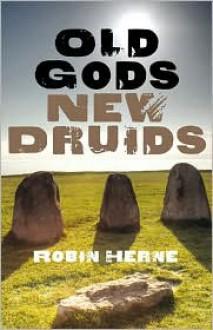 Old Gods, New Druids - Robin Herne