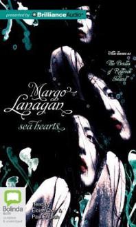 Sea Hearts - Margo Lanagan
