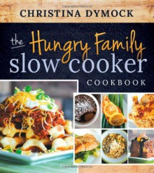 The Hungry Family Slow Cooker Cookbook - Christina Dymock