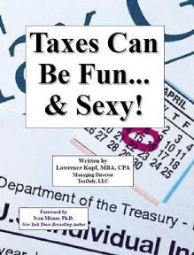 Taxes Can Be Fun... & Sexy! - Lawrence Kopf, Ivan Misner