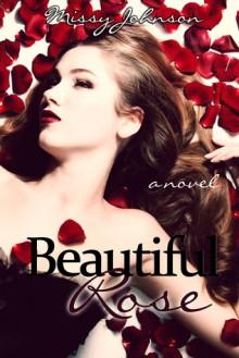 Beautiful Rose - Missy Johnson