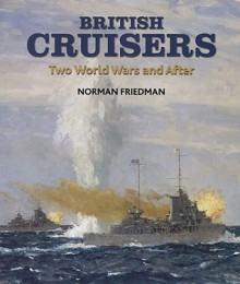 British Cruisers: Two World Wars and After - Norman Friedman