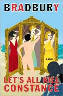 Let's All Kill Constance: A Novel - Ray Bradbury
