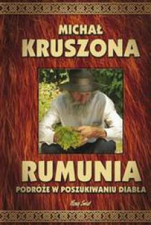 Rumunia. Podróże w poszukiwaniu diabła - Michał Kruszona