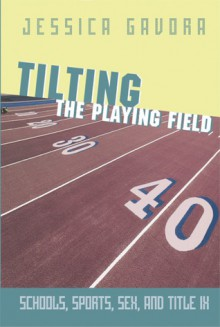 Tilting the Playing Field: Schools, Sports, Sex and Title IX - Jessica Gavora