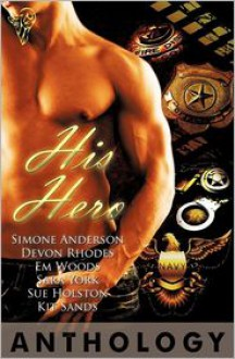 His Hero Anthology - Devon Rhodes, Simone Anderson, Em Woods, Sara York, Sue Holston, Kit Sands