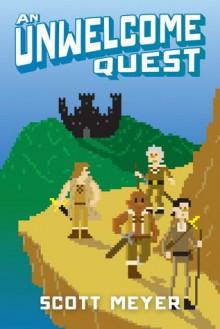 An Unwelcome Quest - Scott Meyer
