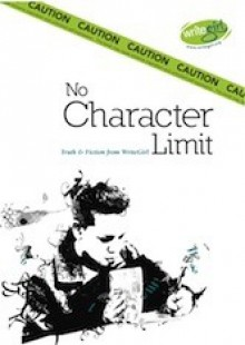 No Character Limit: Truth & Fiction from Writegirl - Karen Taylor