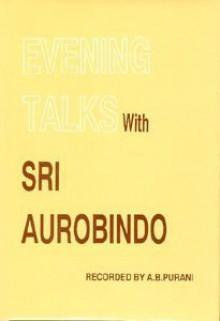 Evening Talks With Sri Aurobindo - Śrī Aurobindo