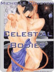 Celestial Bodies - Michelle Houston
