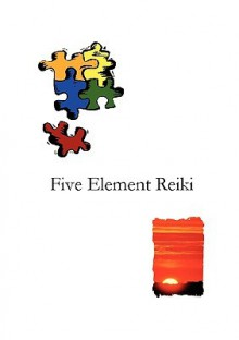 Five Element Reiki - Taggart W D King