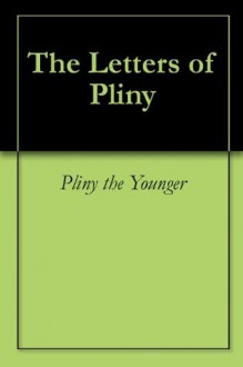 The Letters of Pliny - Pliny the Younger