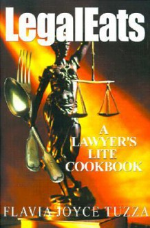 LegalEats: A Lawyer's Lite Cookbook - Flavia Tuzza