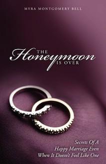 The Honeymoon Is Over - Myra Montgomery Bell