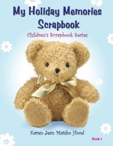 My Holiday Memories Scrapbook for Kids (Children's Scrapbook) - Karen Jean Matsko Hood