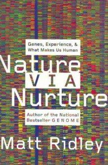 Nature Via Nurture : Genes, Experience, and What Makes Us Human - Matt Ridley