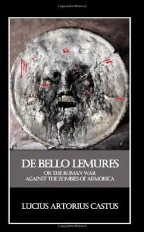 De Bello Lemures, Or The Roman War Against The Zombies Of Armorica - Lucius Artorius Castus, Thomas Brookside