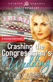 Crashing the Congressman's Wedding - Elley Arden