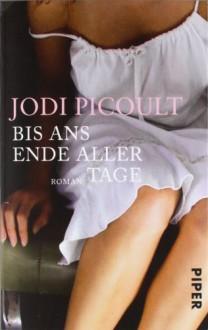 Bis ans Ende aller Tage: Roman - Jodi Picoult