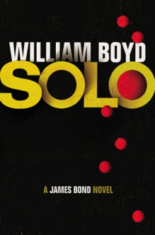 Solo - A James Bond Novel - William Boyd