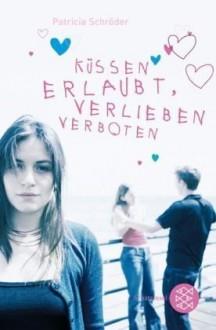 Küssen Erlaubt, Verlieben Verboten - Patricia Schröder