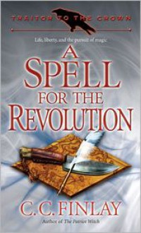 A Spell for the Revolution - C.C. Finlay