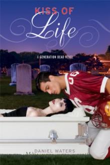 Generation Dead: Kiss of Life (Generation Dead Novels) - Daniel Waters
