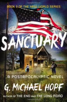 Sanctuary: A Postapocalyptic Novel (The New World Series) - G. Michael Hopf