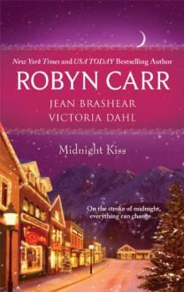 Midnight Kiss - Robyn Carr,Jean Brashear,Victoria Dahl