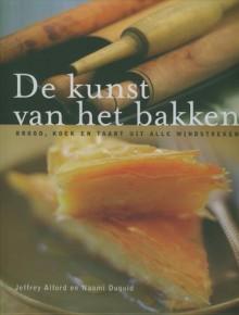 De kunst van het bakken: brood, koek en taart uit alle windstreken - Jeffrey Alford, Naomi Duguid