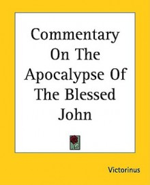Commentary on the Apocalypse of the Blessed John - Victorinus