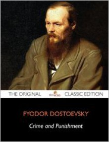 Crime and Punishment - The Original Classic Edition - Fyodor Dostoevsky
