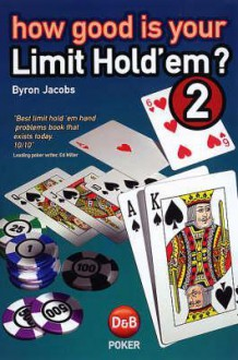 How Good is Your Limit Hold'em, Volume 2: Test Your Understanding of Heads Up and Short-handed Play - Byron Jacobs
