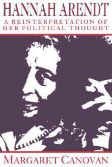 Hannah Arendt: A Reinterpretation of her Political Thought - Margaret Canovan