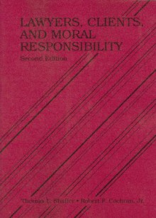 Lawyers, Clients, and Moral Responsibility - Thomas L. Shaffer, Robert F. Cochran Jr.