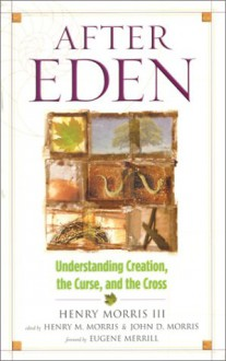 After Eden: Understanding Creation, the Curse, and the Cross - Henry M. Morris, III, Douglas W. Phillips